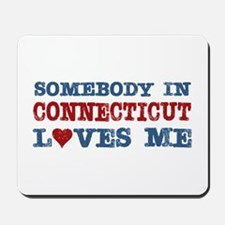 Somebody in Connecticut Loves Me Mousepad