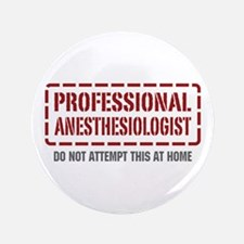 """Professional Anesthesiologist 3.5"""" Button"""