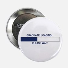 "GRADUATE LOADING... 2.25"" Button"