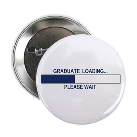 """GRADUATE LOADING... 2.25"""" Button (10 pack)"""