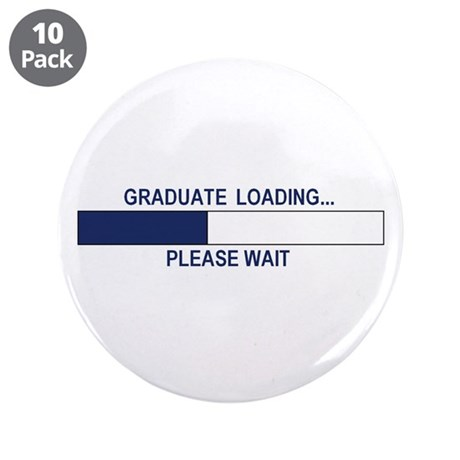 "GRADUATE LOADING... 3.5"" Button (10 pack)"