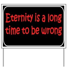 Eternity is Yard Sign
