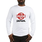 Im Huge in Japan Long Sleeve T-Shirt