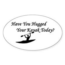Have You Hugged Your Kayak Oval Decal