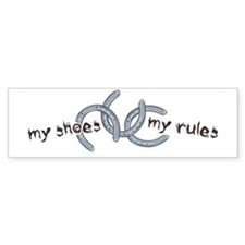 My Shoes, My Rules Bumper Bumper Bumper Sticker