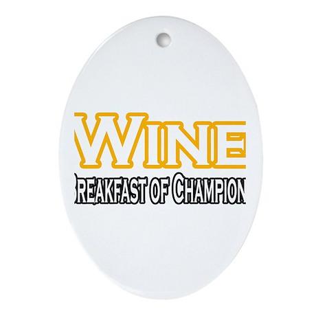 """Wine. Breakfast of Champions"" Oval Ornament"