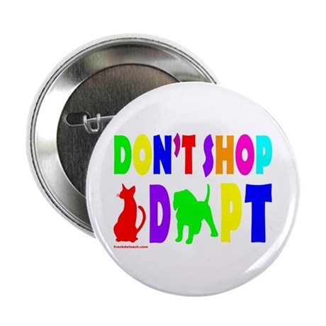"DON""T SHOP, ADOPT 2.25"" Button (100 pack)"