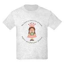 You have to kiss a lot of toads T-Shirt