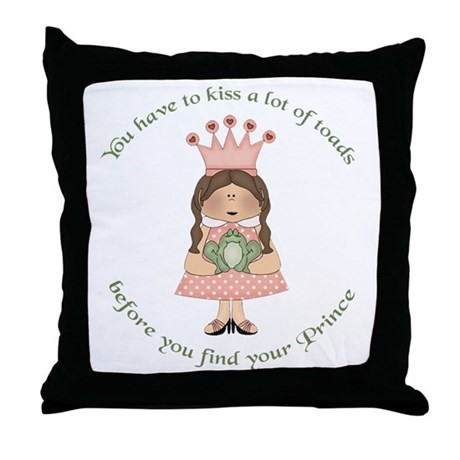 You have to kiss a lot of toads Throw Pillow