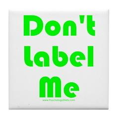 Don't Label Me Tile Coaster