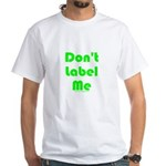 Don't Label Me White T-Shirt