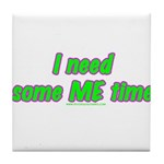 I Need Some ME Time Tile Coaster