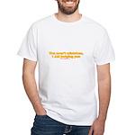 You Aren't Mistaken White T-Shirt