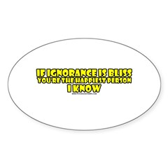If Ignorance Is Bliss Oval Decal