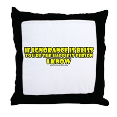 If Ignorance Is Bliss Throw Pillow