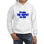 Ill Take The Rapist Hooded Sweatshirt
