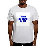 Ill Take The Rapist Light T-Shirt