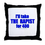 Ill Take The Rapist Throw Pillow