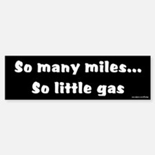 So Many Miles So Little Gas Bumper Bumper Bumper Sticker