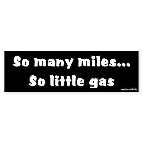 So Many Miles So Little Gas Bumper Sticker