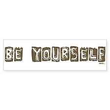 Be Yourself Dark Brown bumper sticker