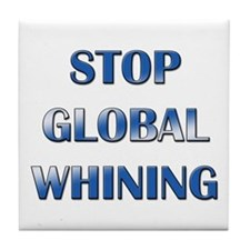 Stop Global Whining Tile Coaster
