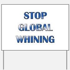 Stop Global Whining Yard Sign