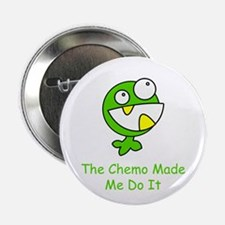 "The Chemo Made Me Do It 2.25"" Button"