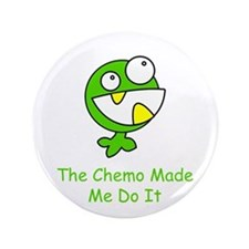 "The Chemo Made Me Do It 3.5"" Button"