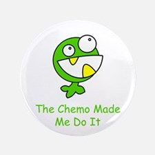 """The Chemo Made Me Do It 3.5"""" Button"""