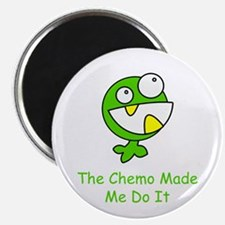 The Chemo Made Me Do It Magnet