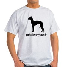 Got Italian Greyhound? T-Shirt