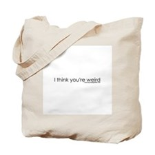 I Think You're Wierd Tote Bag