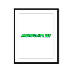 Manipulate Me Framed Panel Print