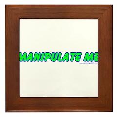 Manipulate Me Framed Tile
