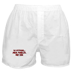 My Attitude Your Problem Boxer Shorts