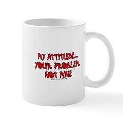 My Attitude Your Problem Mug