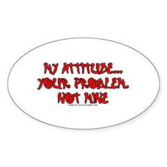 My Attitude Your Problem Oval Sticker (10 pk)