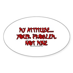 My Attitude Your Problem Oval Sticker (50 pk)