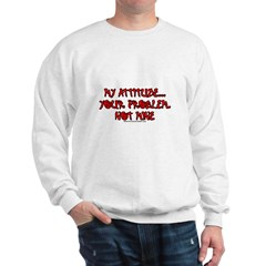 My Attitude Your Problem Sweatshirt