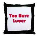 You Have Issues Throw Pillow