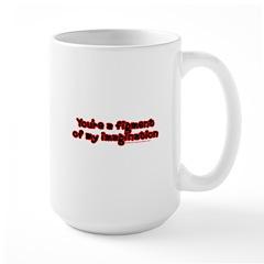 Figment of My Imagination Large Mug