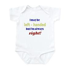 I MAY BE LEFT HANDED BUT I'M Infant Bodysuit