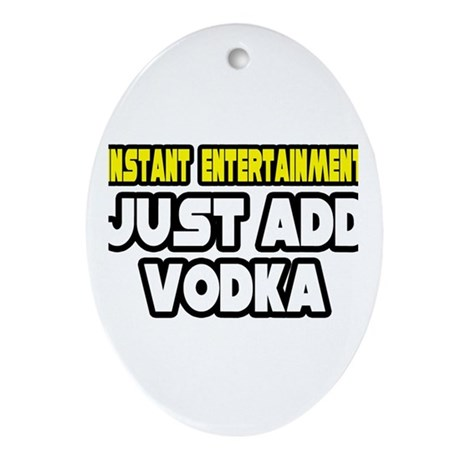 """Entertainment: Add Vodka"" Oval Ornament"