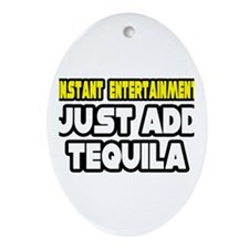 """Entertainment: Add Tequila"" Oval Ornament"