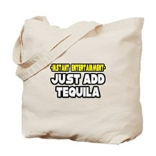 """""""Entertainment: Add Tequila"""" Tote Bag"""