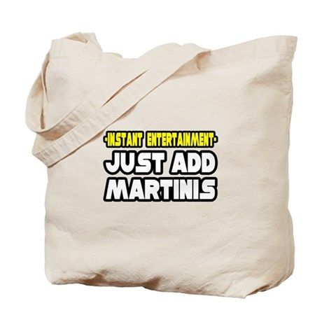 """""""Entertainment: Add Martinis"""" Tote Bag"""