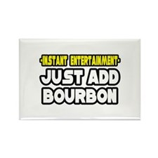 """Entertainment: Add Bourbon"" Rectangle Magnet (100"