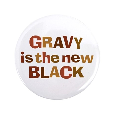 """Gravy is the new Black 3.5"""" Button (100 pack)"""