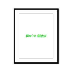 You're Wierd Framed Panel Print